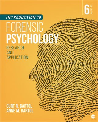 Introduction to Forensic Psychology: Research and Application - Bartol, Curtis R, and Bartol, Anne M