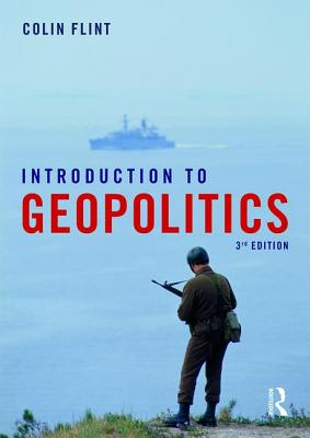 Introduction to Geopolitics - Flint, Colin, Dr.