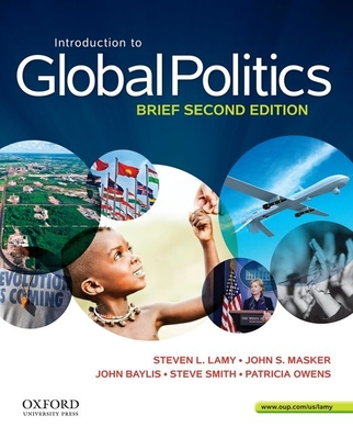 Introduction to Global Politics, Brief Edition - Lamy, Steven, Professor, and Masker, John S, and Baylis, John