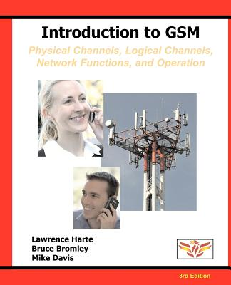 Introduction to GSM: Physical Channels, Logical Channels, Network Functions, and Operation - Harte, Lawrence, and Bromley, Bruce, and Davis, Mike