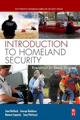 Introduction to Homeland Security: Principles of All-Hazards Response - Bullock, Jane, and Haddow, George, and Coppola, Damon P