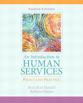 Introduction to Human Services: Policy and Practice, An with MyHelpingLab with eText -- Access Card Package - Mandell, Betty Reid, and Schram, Barbara
