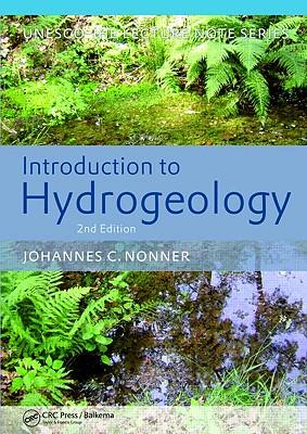 Introduction to Hydrogeology, 2nd Edition: UNESCO-Ihe Delft Lecture Note Series - Nonner, J C, and Nonner, Johannes C