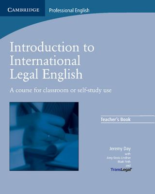 Introduction to International Legal English Teacher's Book: A Course for Classroom or Self-Study Use - Day, Jeremy, and Firth, Matt, and Bruno-Lindner, Amy
