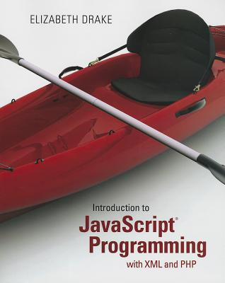 Introduction to JavaScript Programming with XML and PHP - Drake, Elizabeth