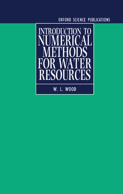 Introduction to Numerical Methods for Water Resources - Wood, W L