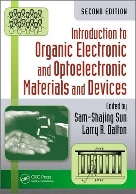 Introduction to Organic Electronic and Optoelectronic Materials and Devices, Second Edition - Sun, Sam-Shajing (Editor), and Dalton, Larry R (Editor)