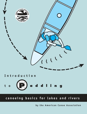 Introduction to Paddling: Canoeing Basics for Lakes and Rivers - American Canoe Association