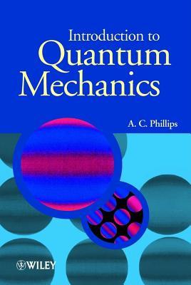 Introduction to Quantum Mechanics - Phillips, A C