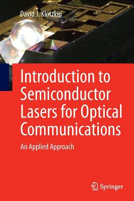 Introduction to Semiconductor Lasers for Optical Communications: An Applied Approach - Klotzkin, David J