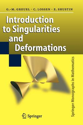 Introduction to Singularities and Deformations - Greuel, Gert-Martin, and Lossen, Christoph, and Shustin, Eugenii I