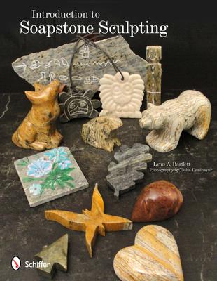Introduction to Soapstone Sculpting - Bartlett, Lynn A