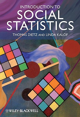 Introduction to Social Statistics: The Logic of Statistical Reasoning - Dietz, Thomas, and Kalof, Linda