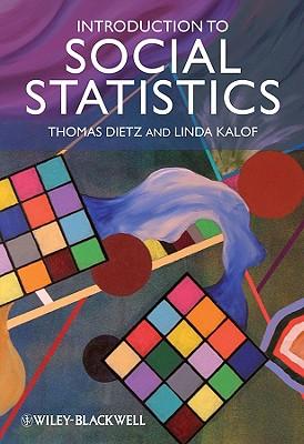 Introduction to Social Statistics: The Logic of Statistical Reasoning - Dietz, Thomas, and Kalof, Linda