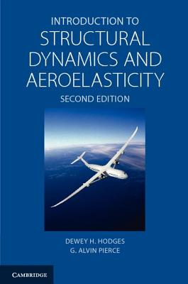 Introduction to Structural Dynamics and Aeroelasticity - Hodges, Dewey H, and Pierce, G Alvin