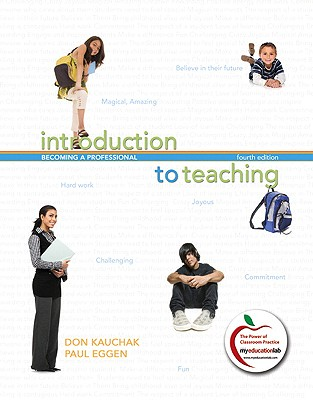 Introduction to Teaching: Becoming a Professional - Kauchak, Donald P, and Eggen, Paul