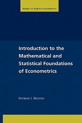 Introduction to the Mathematical and Statistical Foundations of Econometrics - Bierens, Herman J, and Phillips, Peter C B (Editor), and Gourieroux, Christian (Editor)