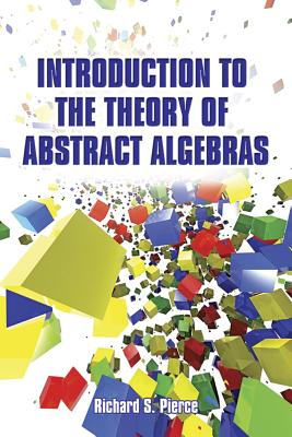 Introduction to the Theory of Abstract Algebras - Pierce, Richard S