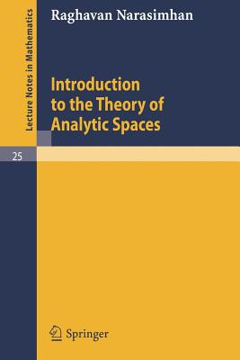 Introduction to the Theory of Analytic Spaces - Narasimhan, Raghavan