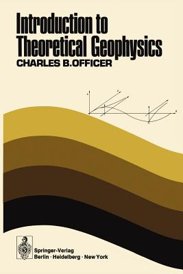 Introduction to Theoretical Geophysics - Officer, C B