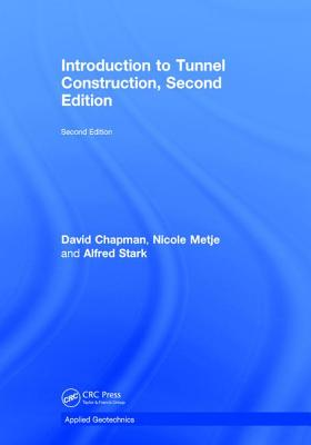 Introduction to Tunnel Construction - Chapman, David N., and Metje, Nicole, and Stark, Alfred