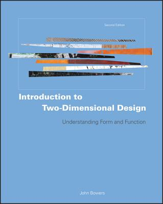 Introduction to Two-Dimensional Design: Understanding Form and Function - Bowers, John