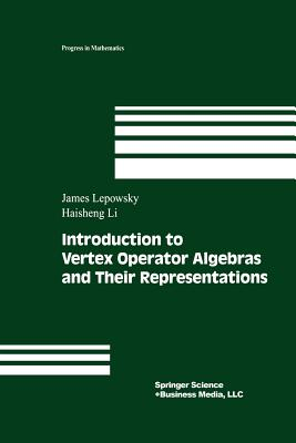 Introduction to Vertex Operator Algebras and Their Representations - Lepowsky, James, and Li, Haisheng