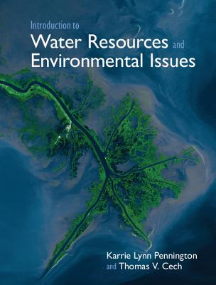 Introduction to Water Resources and Environmental Issues - Pennington, Karrie Lynn, and Cech, Thomas V