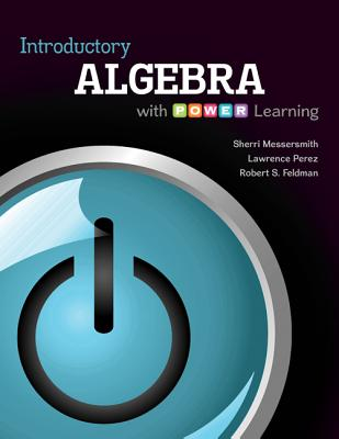 Introductory Algebra with P.O.W.E.R. Learning - Messersmith, Sherri, Professor, and Perez, Lawrence, and Feldman, Robert S, Dean