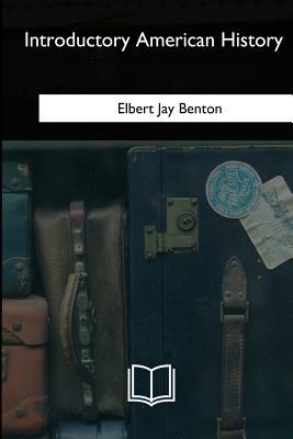 Introductory American History - Benton, Elbert Jay