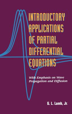 Introductory Applications of Partial Differential Equations: With Emphasis on Wave Propagation and Diffusion - Lamb, G L
