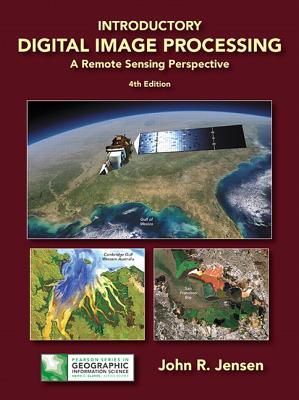 Introductory Digital Image Processing: A Remote Sensing Perspective - Jensen, John