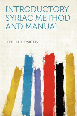 Introductory Syriac Method and Manual - Wilson, Robert Dick (Creator)