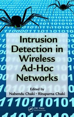 Intrusion Detection in Wireless Ad-Hoc Networks - Chaki, Nabendu (Editor), and Chaki, Rituparna (Editor)