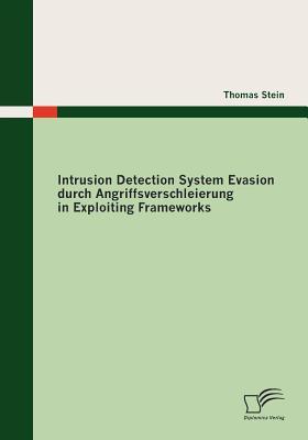 Intrusion Detection System Evasion Durch Angriffsverschleierung in Exploiting Frameworks - Stein, Thomas