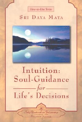Intuition: Soul-Guidance for Life's Decisions - Mata, Sri Daya
