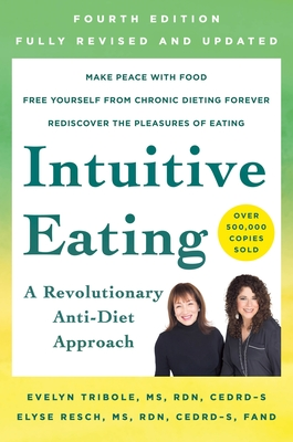 Intuitive Eating, 4th Edition: A Revolutionary Anti-Diet Approach - Tribole, Evelyn, and Resch, Elyse