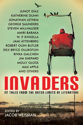 Invaders: 22 Tales from the Outer Limits of Literature - Kinsella, W P, and Shepard, Jim, and Millhauser, Steven
