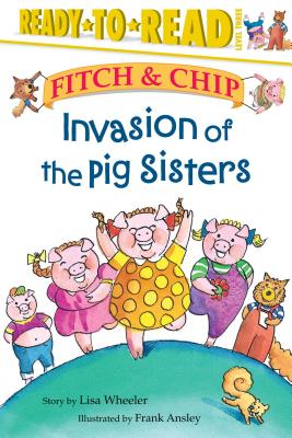 Invasion of the Pig Sisters - Wheeler, Lisa