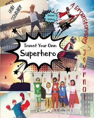 Invent Your Own Superhero: A Brainstorming Journal - Deluxe Edition - Schindler, Holly