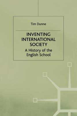 Inventing International Society: A History of the English School - Rogan, Eugene (Editor), and Dunne, T.