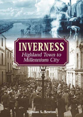 Inverness: Highland Town to Millennium City - Newton, Norman