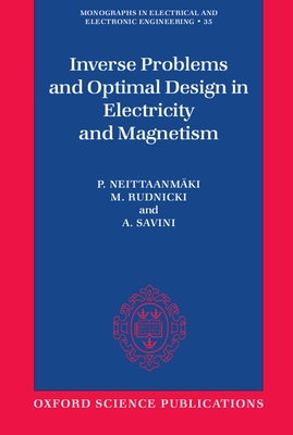 Inverse Problems and Optimal Design in Electricity and Magnetism - Neittaanmaki, Rudnicki, and Savini, A, and Rudnicki, M