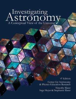 Investigating Astronomy: A Conceptual View of the Universe - Slater, Timothy, and Heyer, Inge, and Slater, Stephanie