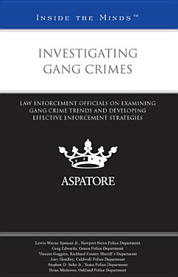 Investigating Gang Crimes: Law Enforcement Officials on Examining Gang Crime Trends and Developing Effective Enforcement Strategies - Spencer, Lewis Wayne, Jr., and Edwards, Greg, and Goggins, Vincent