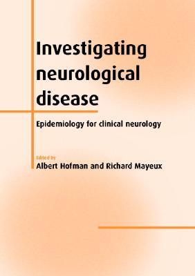 Investigating Neurological Disease: Epidemiology for Clinical Neurology - Hofman, Albert, and Mayeux, Richard