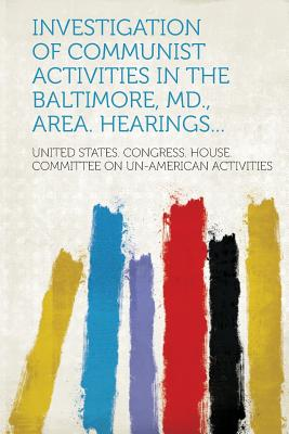 Investigation of Communist Activities in the Baltimore, MD., Area. Hearings... - Activities, United States Congress Hou (Creator)
