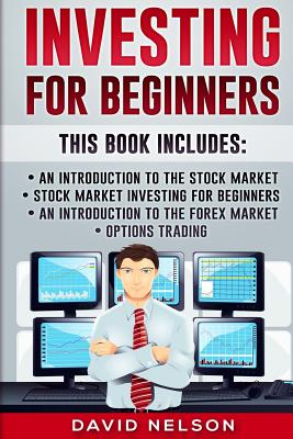 Investing for Beginners: An Introduction to the Stock Market, Stock Market Investing for Beginners, an Introduction to the Forex Market, Options Trading - Nelson, David, Rabbi, PhD