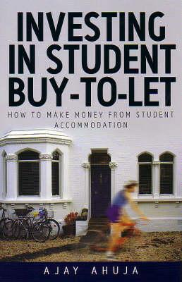 Investing in Student Buy-To-Let: How to Make Money from Student Accomodation - Ahuja, Ajay