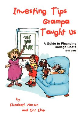 Investing Tips Grampa Taught Us: A Guide to Financing College Costs and More - Masson, Elizabeth, and Eber, Eric
